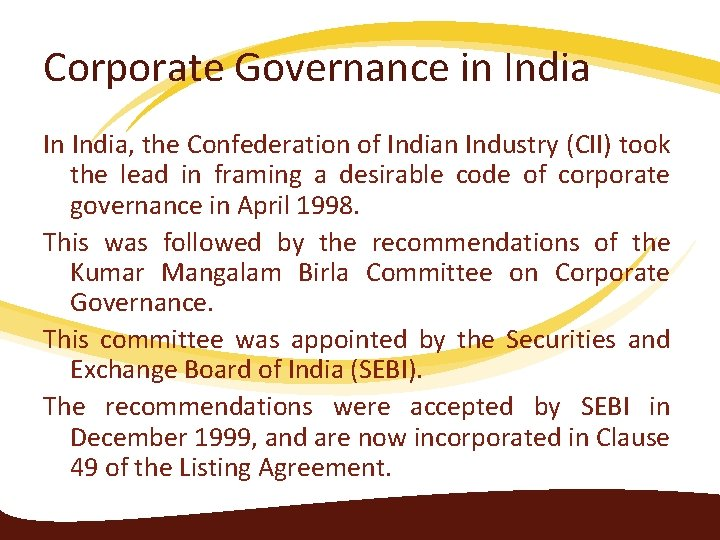 Corporate Governance in India In India, the Confederation of Indian Industry (CII) took the