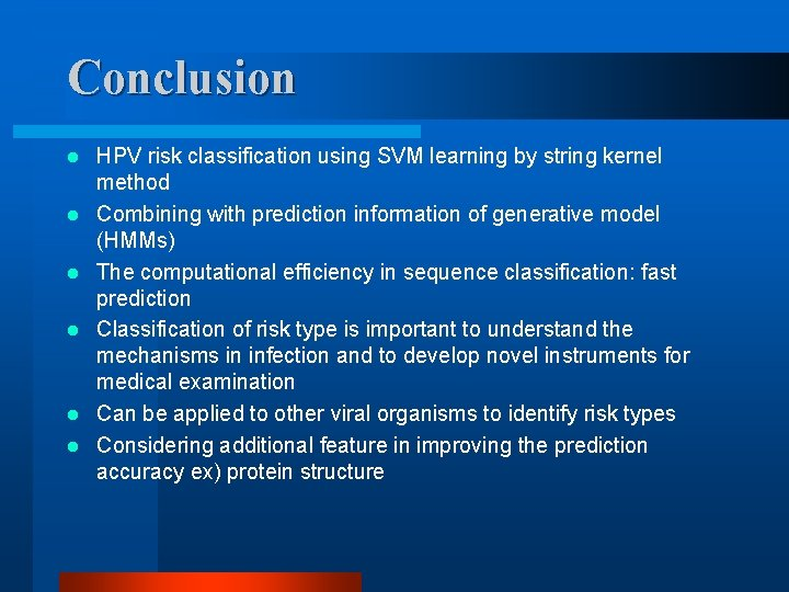 Conclusion l l l HPV risk classification using SVM learning by string kernel method