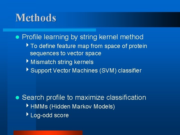 Methods l Profile learning by string kernel method 4 To define feature map from