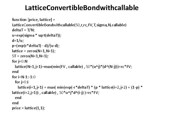 Lattice. Convertible. Bondwithcallable function [price, lattice] = Lattice. Convertible. Bondwithcallable(S 0, r, rc, FV,
