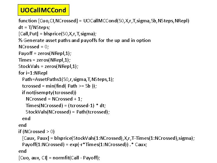 UOCall. MCCond function [Cuo, CI, NCrossed] = UOCall. MCCond(S 0, X, r, T, sigma,