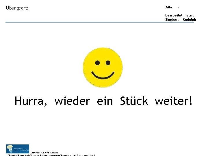 Übungsart: Seite: Titel: Quelle: 6 Bearbeitet von: Siegbert Rudolph Hurra, wieder ein Stück weiter!