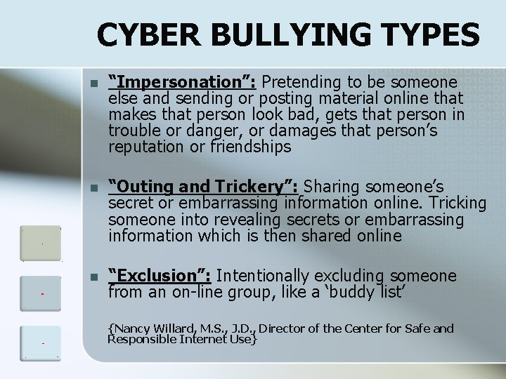 """CYBER BULLYING TYPES n """"Impersonation"""": Pretending to be someone else and sending or posting"""