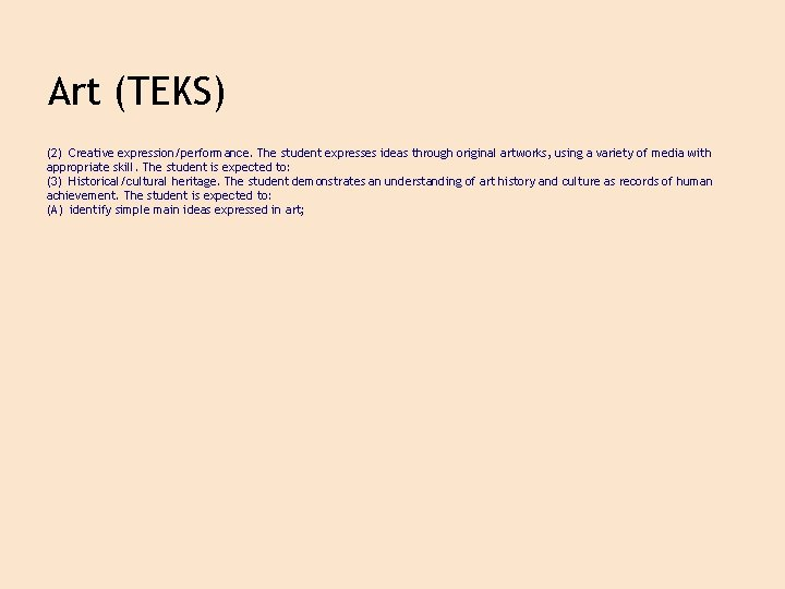 Art (TEKS) (2) Creative expression/performance. The student expresses ideas through original artworks, using a