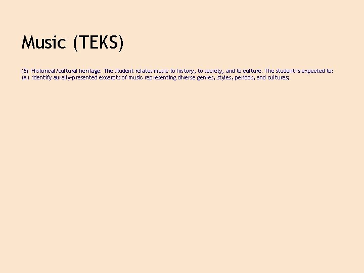 Music (TEKS) (5) Historical/cultural heritage. The student relates music to history, to society, and