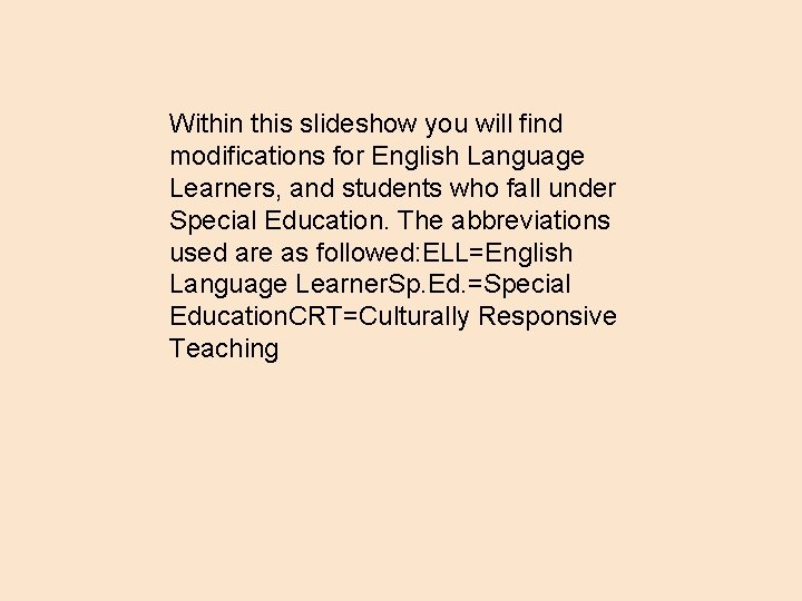Within this slideshow you will find modifications for English Language Learners, and students who