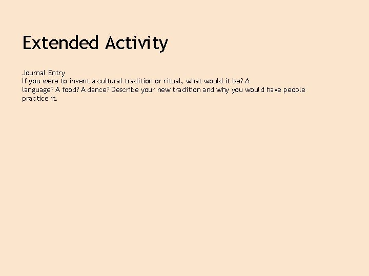 Extended Activity Journal Entry If you were to invent a cultural tradition or ritual,