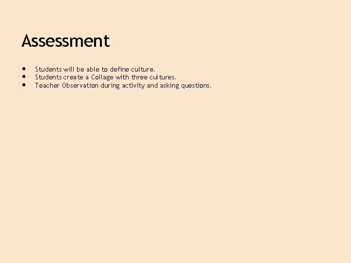 Assessment • • • Students will be able to define culture. Students create a