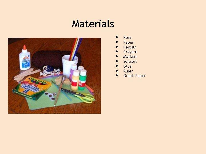 Materials • • • Pens Paper Pencils Crayons Markers Scissors Glue Ruler Graph Paper