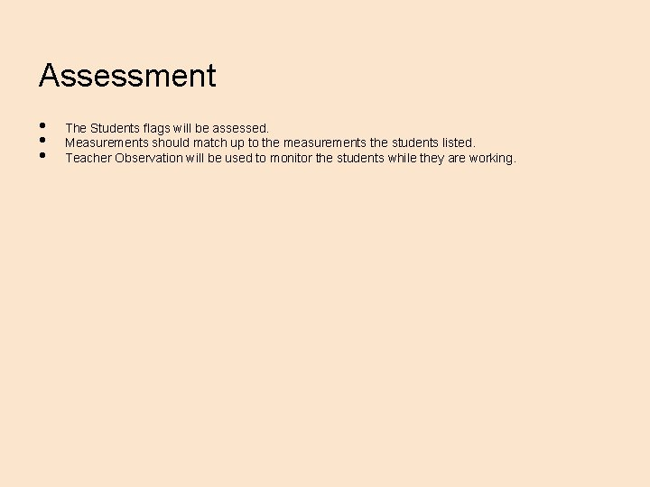 Assessment • • • The Students flags will be assessed. Measurements should match up