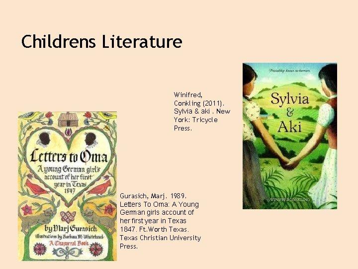 Childrens Literature Winifred, Conkling (2011). Sylvia & aki. New York: Tricycle Press. Gurasich, Marj.