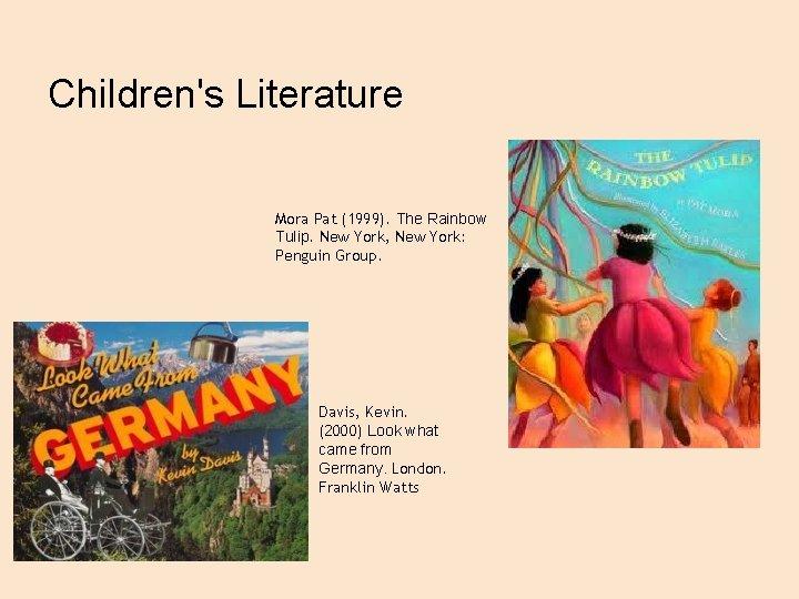 Children's Literature Mora Pat (1999). The Rainbow Tulip. New York, New York: Penguin Group.