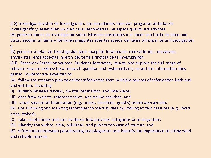 (23) Investigación/plan de investigación. Los estudiantes formulan preguntas abiertas de investigación y desarrollan un