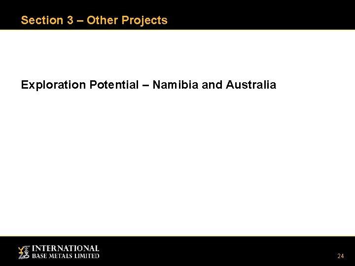 Section 3 – Other Projects Exploration Potential – Namibia and Australia 24