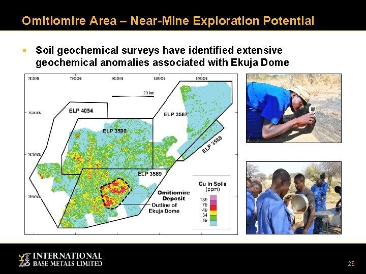 Omitiomire Area – Near-Mine Exploration Potential § Soil geochemical surveys have identified extensive geochemical