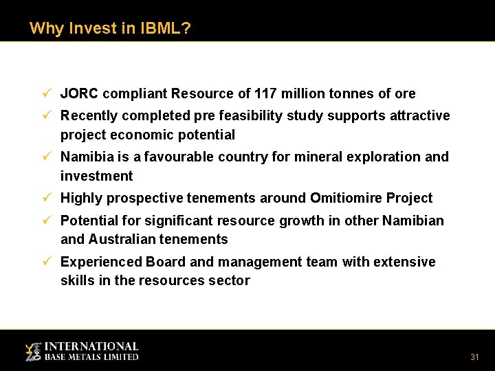 Why Invest in IBML? ü JORC compliant Resource of 117 million tonnes of ore