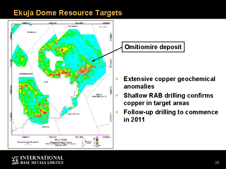 Ekuja Dome Resource Targets Omitiomire deposit § Extensive copper geochemical anomalies § Shallow RAB