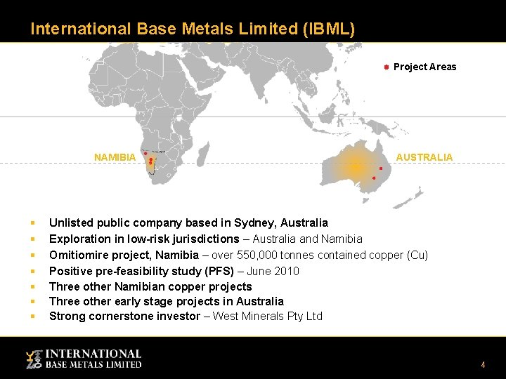 International Base Metals Limited (IBML) Project Areas NAMIBIA § § § § AUSTRALIA Unlisted