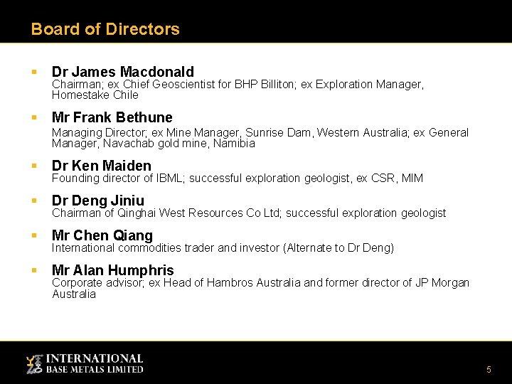 Board of Directors § Dr James Macdonald § Mr Frank Bethune Chairman; ex Chief