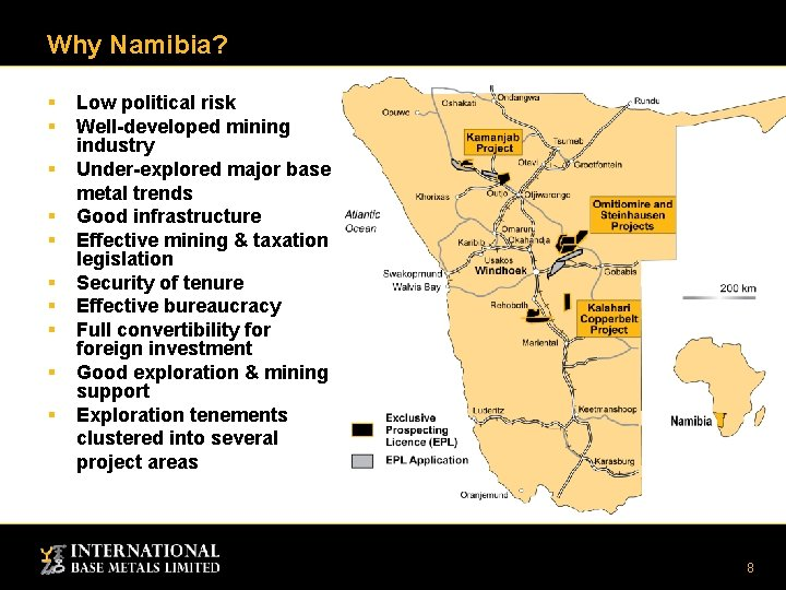 Why Namibia? § § § § § Low political risk Well-developed mining industry Under-explored