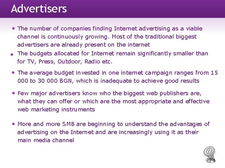 Advertisers The number of companies finding Internet advertising as a viable channel is continuously