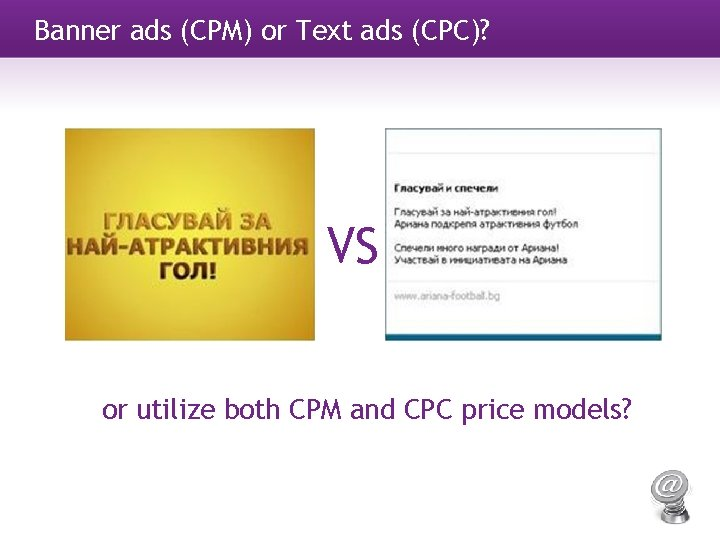 Banner ads (CPM) or Text ads (CPC)? VS or utilize both CPM and CPC