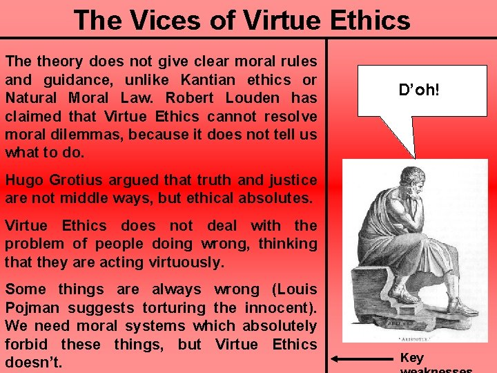 The Vices of Virtue Ethics The theory does not give clear moral rules and