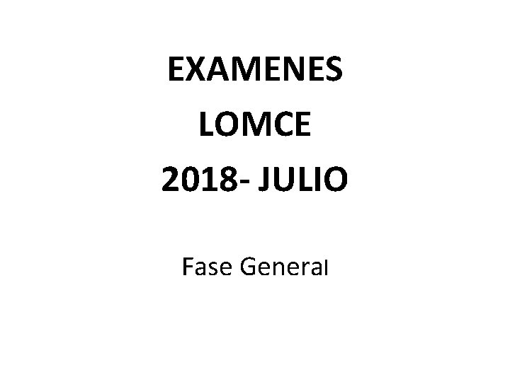 EXAMENES LOMCE 2018 - JULIO Fase General