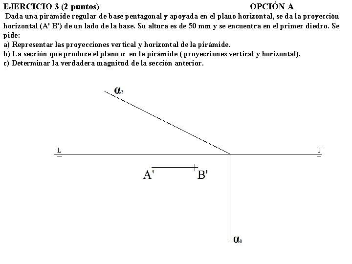 EJERCICIO 3 (2 puntos) OPCIÓN A Dada una pirámide regular de base pentagonal y
