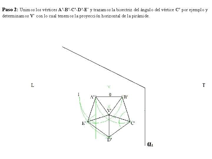 Paso 2: Unimos los vértices A'-B'-C'-D'-E' y trazamos la bisectriz del ángulo del vértice