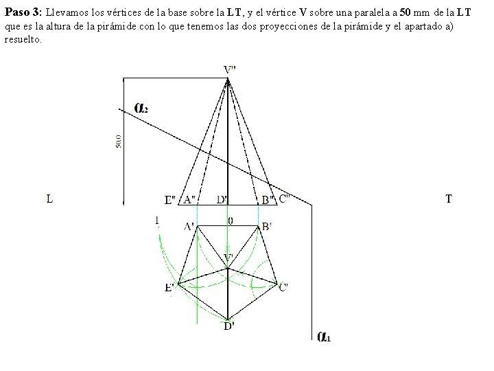 Paso 3: Llevamos los vértices de la base sobre la LT, y el vértice