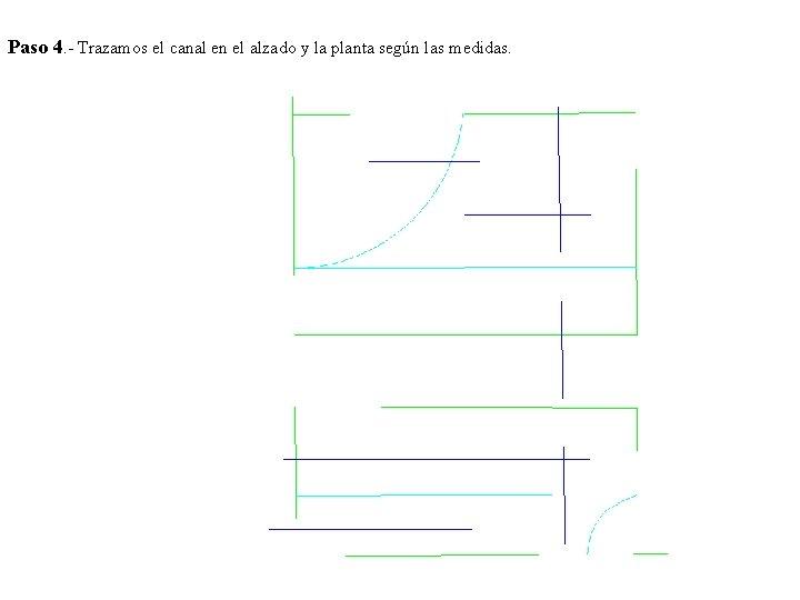 Paso 4. - Trazamos el canal en el alzado y la planta según las