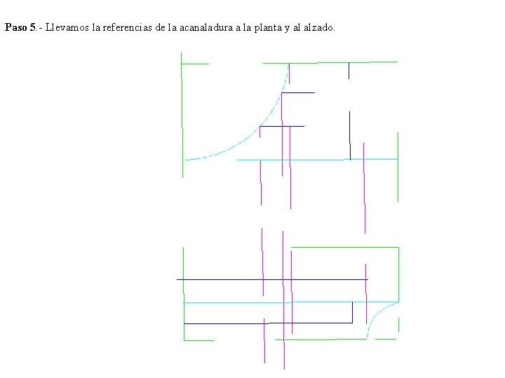 Paso 5. - Llevamos la referencias de la acanaladura a la planta y al