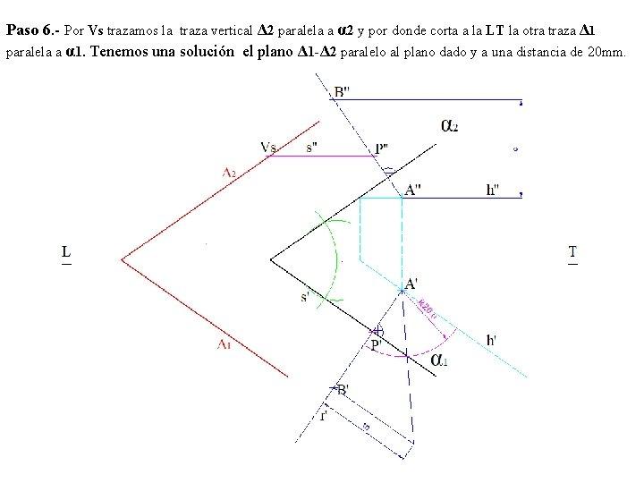 Paso 6. - Por Vs trazamos la traza vertical Δ 2 paralela a α
