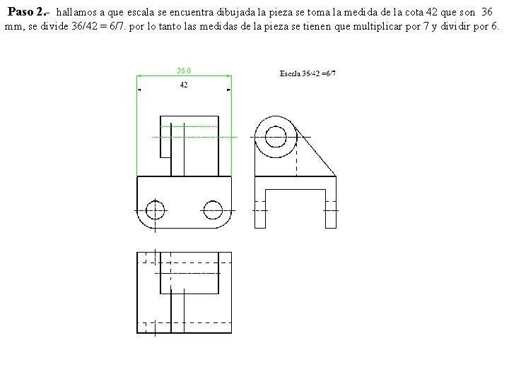 Paso 2. - hallamos a que escala se encuentra dibujada la pieza se toma