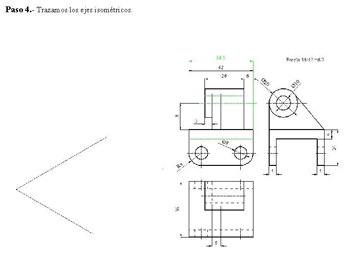 Paso 4. - Trazamos los ejes isométricos.