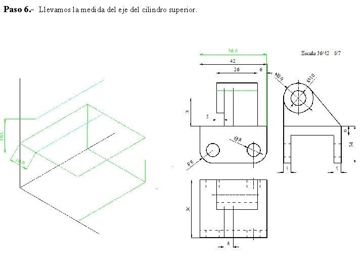 Paso 6. - Llevamos la medida del eje del cilindro superior.