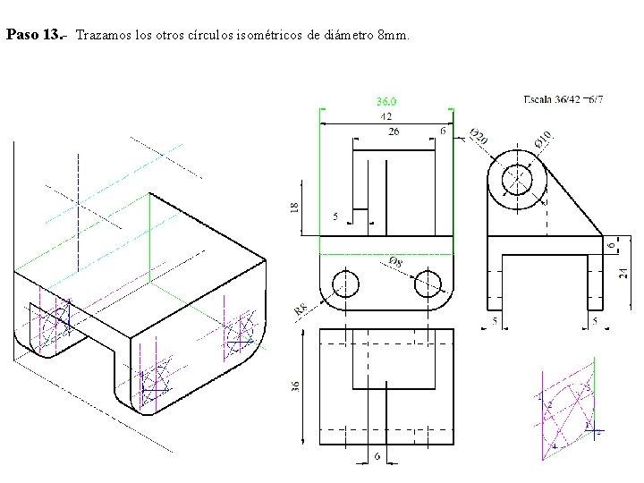 Paso 13. - Trazamos los otros círculos isométricos de diámetro 8 mm.