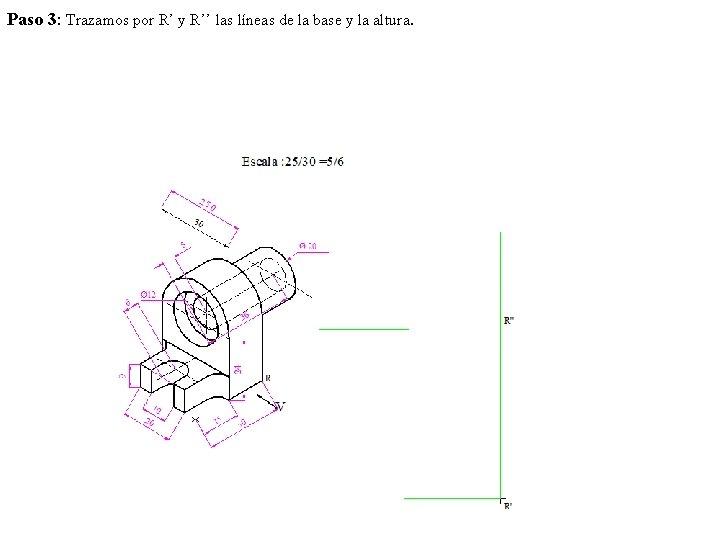 Paso 3: Trazamos por R' y R'' las líneas de la base y la