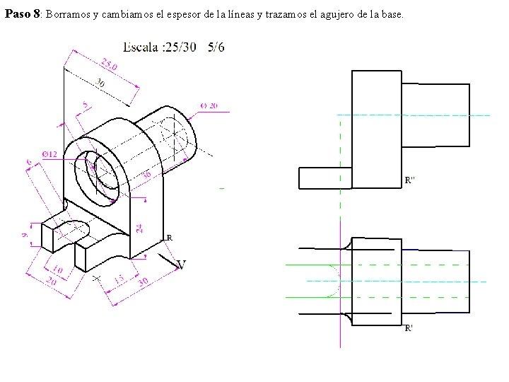 Paso 8: Borramos y cambiamos el espesor de la líneas y trazamos el agujero