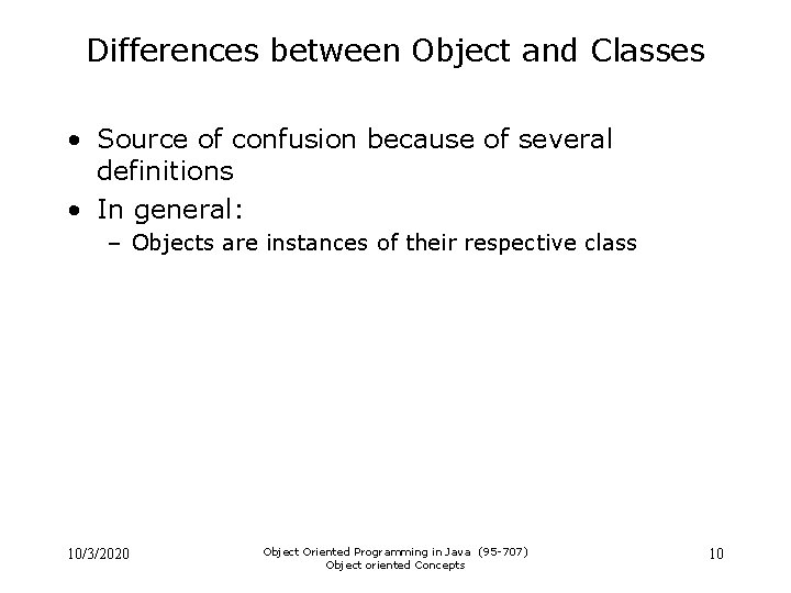 Differences between Object and Classes • Source of confusion because of several definitions •