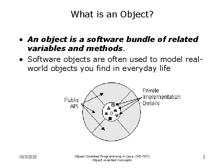 What is an Object? • An object is a software bundle of related variables