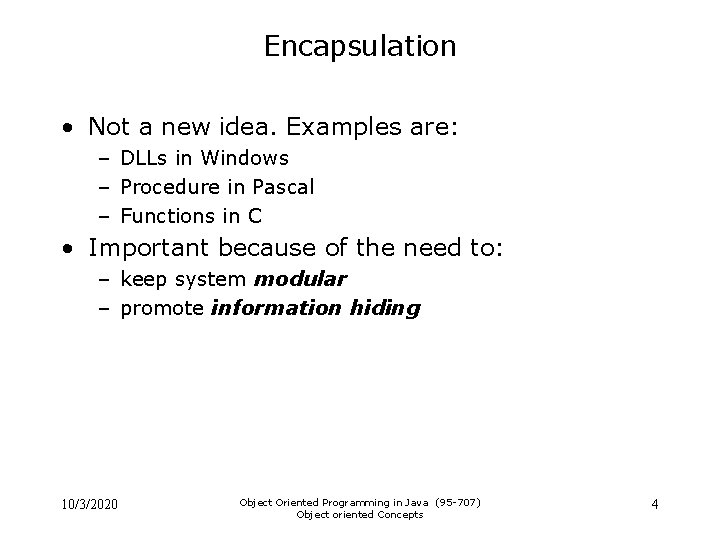 Encapsulation • Not a new idea. Examples are: – DLLs in Windows – Procedure