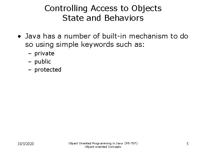 Controlling Access to Objects State and Behaviors • Java has a number of built-in
