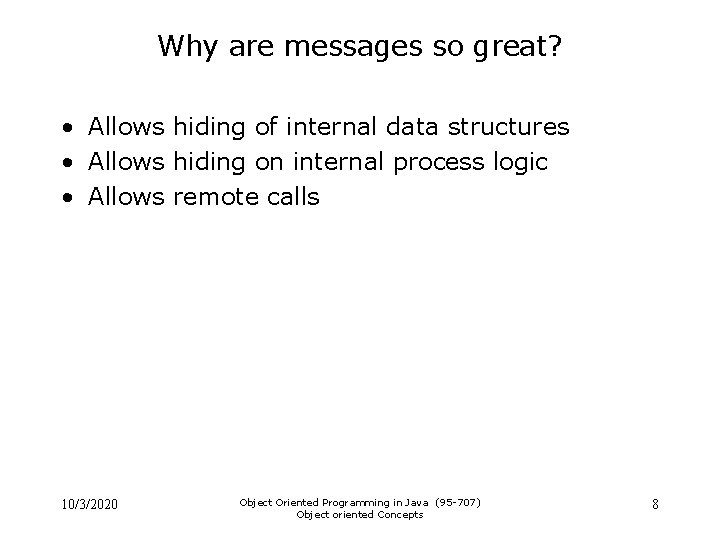 Why are messages so great? • Allows hiding of internal data structures • Allows