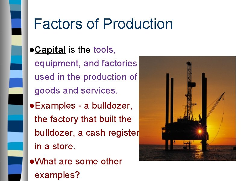Factors of Production ●Capital is the tools, equipment, and factories used in the production