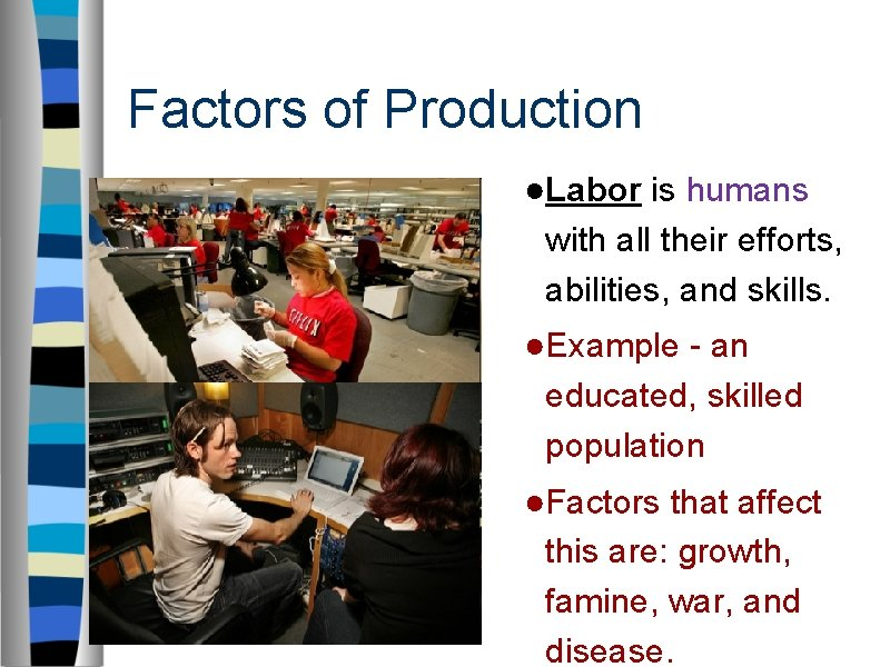 Factors of Production ●Labor is humans with all their efforts, abilities, and skills. ●Example