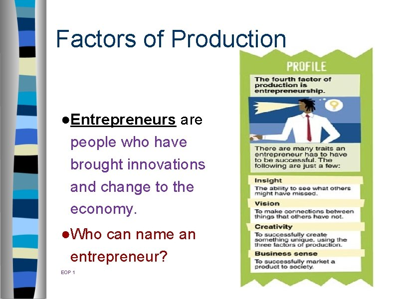 Factors of Production ●Entrepreneurs are people who have brought innovations and change to the