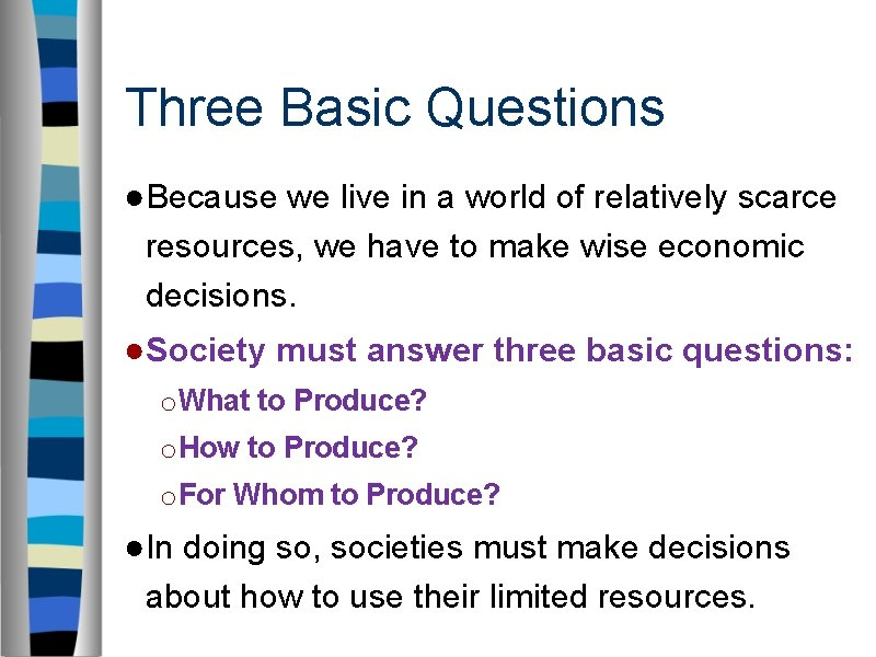 Three Basic Questions ●Because we live in a world of relatively scarce resources, we
