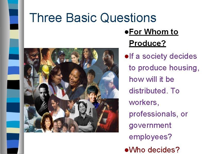 Three Basic Questions ●For Whom to Produce? ●If a society decides to produce housing,